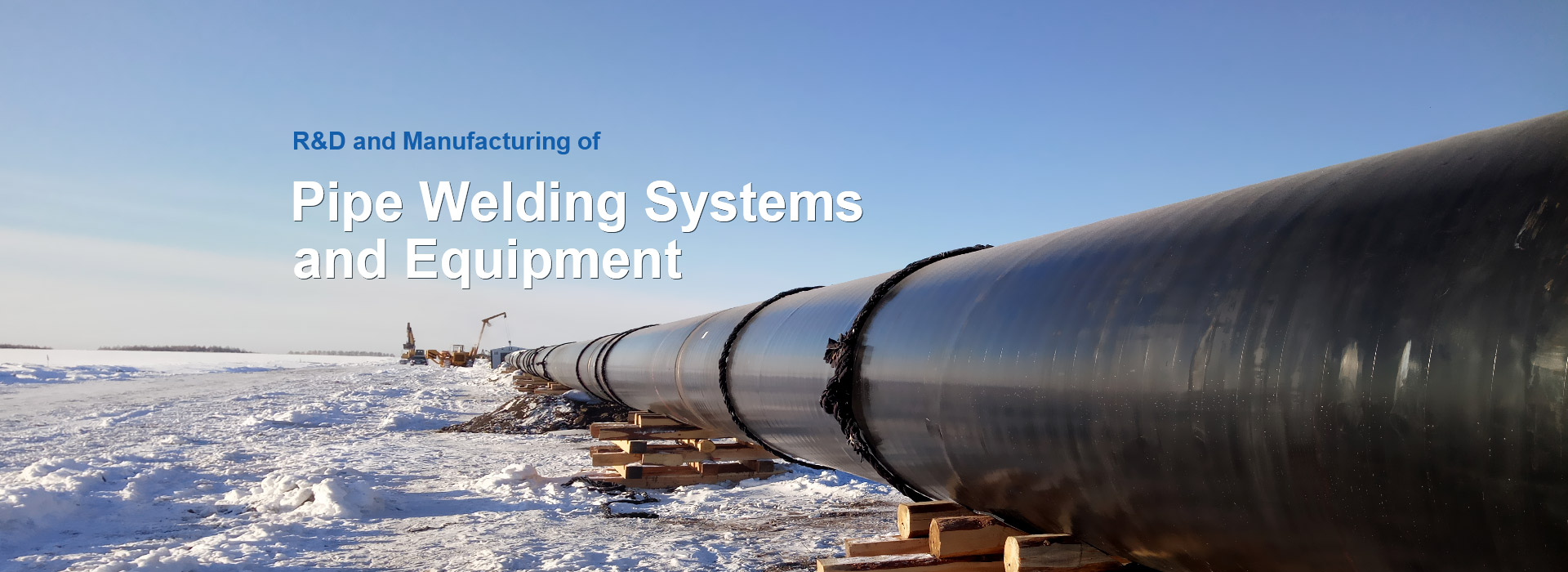 R&D and Manufacturing of Pipe Welding Systems and Equipment